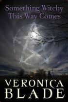 Something Witchy This Way Comes ebook by Veronica Blade