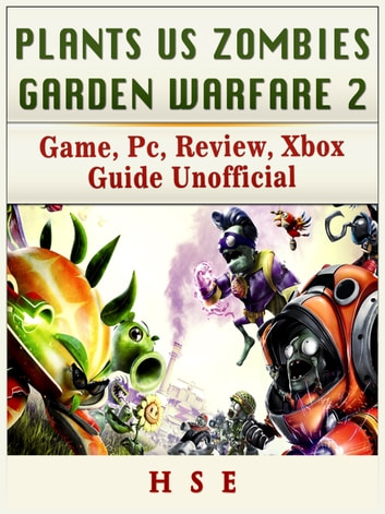 plants vs zombies garden warfare 2 game pc review xbox guide unofficial ebook - Plants Vs Zombies Garden Warfare 2 Pc