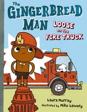 The Gingerbread Man Loose on the Fire Truck ebook by Laura Murray,Mike Lowery