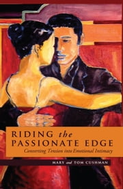 Riding the Passionate Edge - Converting Tension into Emotional Intimacy ebook by Mary and Tom Cushman