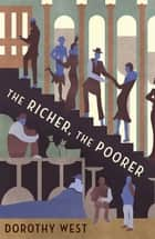 The Richer, The Poorer - Stories, Sketches and Reminiscences ebook by Dorothy West, Diana Evans