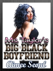 Ms. Taylor's Big Black Boyfriend ebook by Aimee Seoul