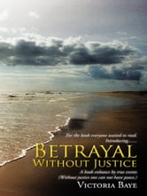 Betrayal Without Justice ebook by Victoria Baye