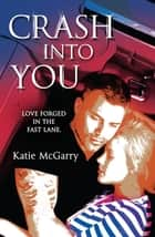 Crash Into You ebook by Katie McGarry