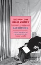 The Prince of Minor Writers ebook by Max Beerbohm,Phillip Lopate,Phillip Lopate