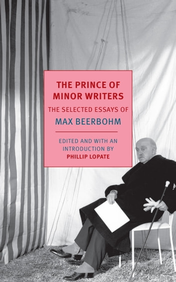 The Prince of Minor Writers - The Selected Essays of Max Beerbohm ebook by Max Beerbohm