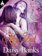 Your Heart My Soul ebook by Daisy Banks