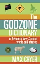 The Godzone Dictionary - Of favourite New Zealand words and phrases ebook by Max Cryer