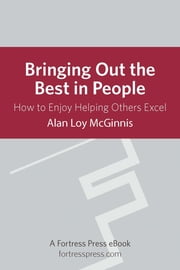 Bringing Out Best in People - How To Enjoy Helping Others Excel ebook by Alan Loy Mcginnis