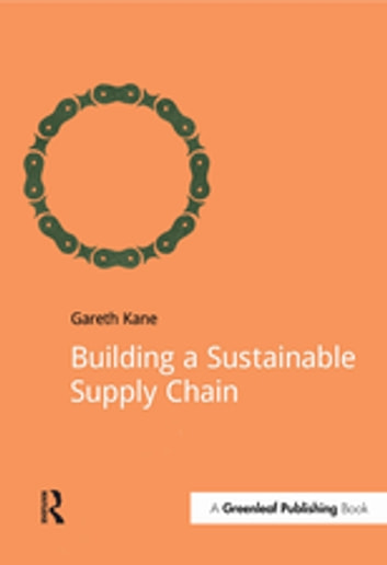 Building a Sustainable Supply Chain ebook by Gareth Kane