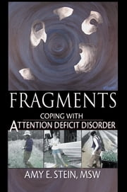 Fragments - Coping with Attention Deficit Disorder ebook by Amy E Stein