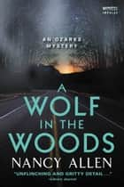 A Wolf in the Woods - An Ozarks Mystery ebook by Nancy Allen
