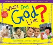Where Does God Live? ebook by August Gold,Matthew J. Perlman