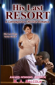 His Last Resort: A Contemporary Christian Romance - His Last Hope Series, #1 ebook by M. A. Malcolm