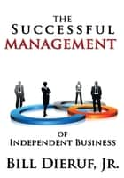 The Successful Management of Independent Business ebook by Bill Dieruf, Jr.