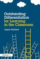 Outstanding Differentiation for Learning in the Classroom ebook by Jayne Bartlett