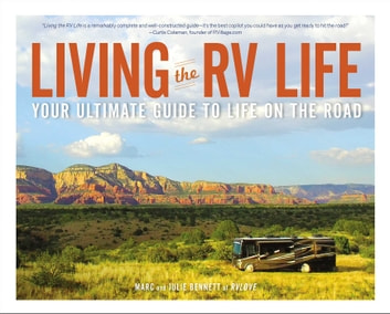 Living the RV Life - Your Ultimate Guide to Life on the Road ebook by Marc Bennett,Julie Bennett