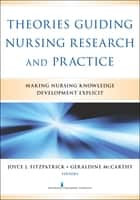 Theories Guiding Nursing Research and Practice - Making Nursing Knowledge Development Explicit ebook by Joyce J. Fitzpatrick, PhD, MBA,...