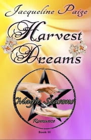 Harvest Dreams Book 3 Magic Seasons Romance ebook by Jacqueline Paige