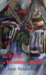 The Curse of Taradale House ebook by Jane Riddoch
