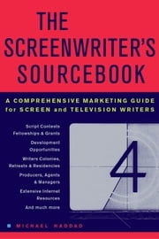 The Screenwriter's Sourcebook - A Comprehensive Marketing Guide for Screen and Television Writers ebook by Michael Haddad