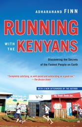 Running with the Kenyans - Passion, Adventure, and the Secrets of the Fastest People on Earth ebook by Adharanand Finn