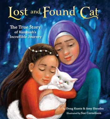 Lost and Found Cat - The True Story of Kunkush's Incredible Journey ebook by Doug Kuntz,Amy Shrodes