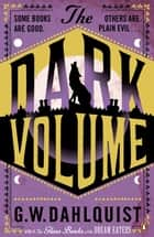 The Dark Volume eBook by G.W. Dahlquist