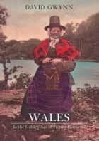 Wales from the Golden Age of Picture Postcards Through Time ebook by David Gwynn