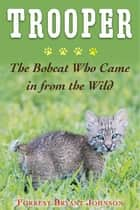 Trooper - The Bobcat Who Came in from the Wild ebook by