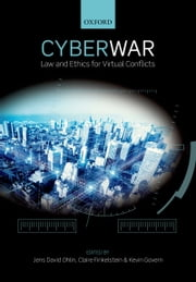 Cyber War: Law and Ethics for Virtual Conflicts ebook by Jens David Ohlin,Kevin Govern,Claire Finkelstein