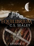 Equilibrium: Episode 5 ebook by CS Sealey