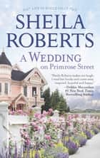 A Wedding On Primrose Street ebook by Sheila Roberts