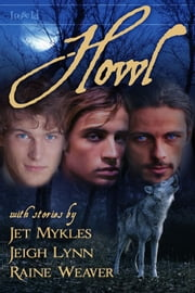 Howl ebook by Jet Mykles,Raine Weaver,Jeigh Lynn