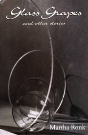 Glass Grapes - and Other Stories ebook by Martha Ronk