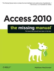 Access 2010: The Missing Manual ebook by Matthew MacDonald