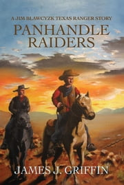 PANHANDLE RAIDERS - A Jim Blawcyzk Texas Ranger Story ebook by James Griffin