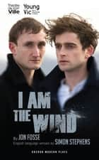 I Am The Wind ebook by Jon Fosse, Simon; Stephens