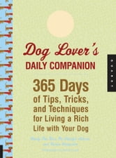 Dog Lover's Daily Companion: 365 Days of Tips, Tricks, and Techniques for Living a Rich Life with Your Dog ebook by Wendy Nan Rees,Kristen Hampshire,Kendra Luck