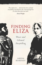 Finding Eliza - Power and Colonial Storytelling ebook by Larissa Behrendt