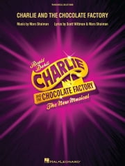 Charlie and the Chocolate Factory Songbook - The New Musical (London Edition) ebook by Roald Dahl,Marc Shaiman