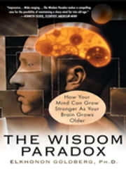 The Wisdom Paradox - How Your Mind Can Grow Stronger As Your Brain Grows Older ebook by Elkhonon Goldberg