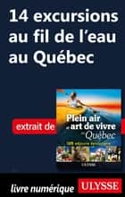14 excursions au fil de l'eau au Québec ebook by Thierry Ducharme