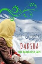 Daksha the Medicine Girl eBook by Gita V.Reddy