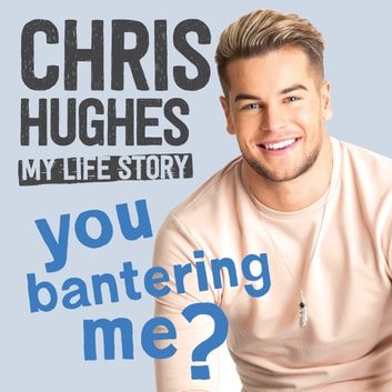 You Bantering Me? - The life story of Love Island's biggest star audiobook by Chris Hughes