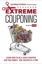 Extreme Couponing ebook by Joni Meyer-Crothers,Beth Adelman