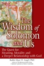 The Wisdom of Solomon and Us - The Quest for Meaning, Morality and a Deeper Relationship with God ebook by Rabbi Marc D. Angel