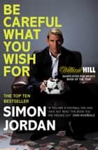Be Careful What You Wish For ebook by Simon Jordan