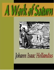 A Work of Saturn ebook by Hollandus, Johann Isaac