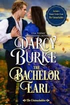 The Bachelor Earl - Includes Bonus Scenes from The Untouchables eBook by Darcy Burke